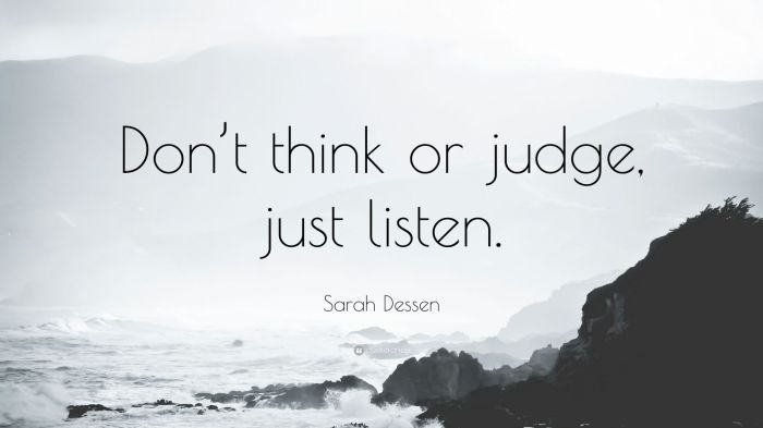 28632-Sarah-Dessen-Quote-Don-t-think-or-judge-just-listen